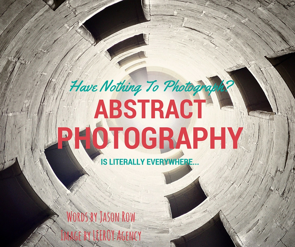 -Have Nothing To Photograph- Abstract Photography Is Literally Everywhere-