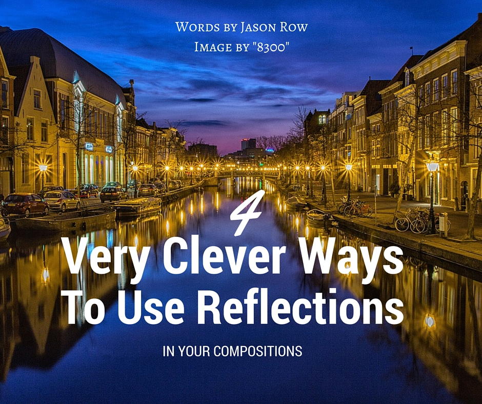 4 Very Clever Ways To Use Reflections In Your Compositions