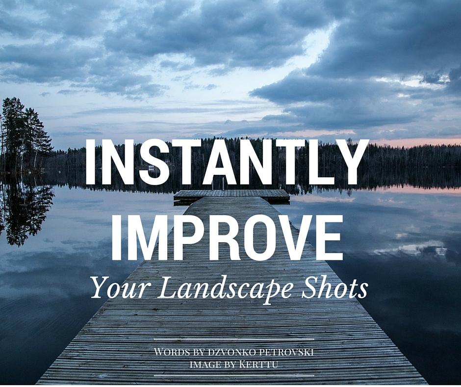 Instantly Improve Your Landscape Shots