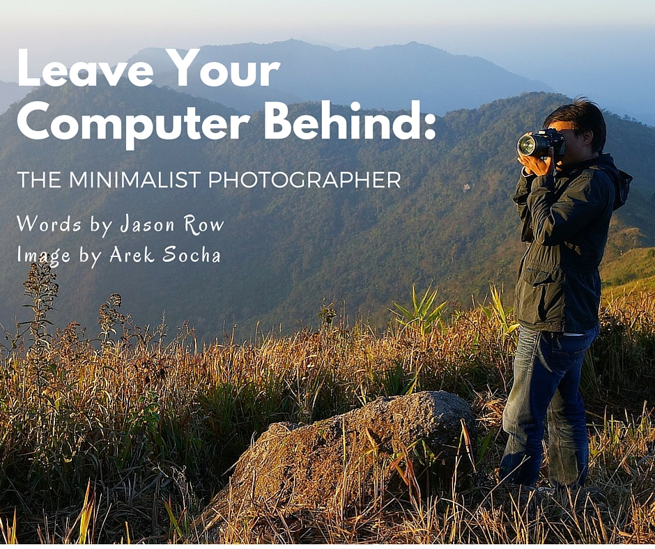 Leave Your Computer Behind- The Minimalist Photographer